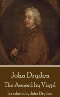 John Dryden - The Aeneid by Virgil: Translated by John Dryden
