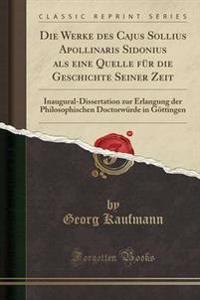 Die Werke Des Cajus Sollius Apollinaris Sidonius ALS Eine Quelle Fur Die Geschichte Seiner Zeit