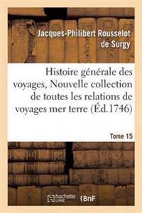 Histoire Generale Des Voyages, Ou Nouvelle Collection de Toutes Les Relations de Voyages Tome 15