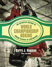 The Definitive History of World Championship Boxing: Junior Feather to Lightweight