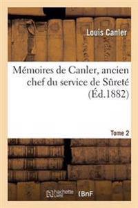 Memoires de Canler, Ancien Chef Du Service de Surete. Tome 2