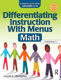 Differentiating Instruction with Menus: Math (2nd Ed.): Advanced Level Menus Grades 6-8