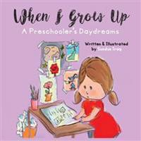 When I Grow Up: A Preschooler's Daydreams