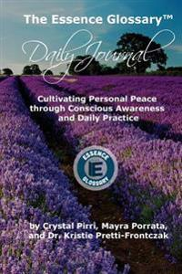The Essence Glossary Daily Journal: Cultivating Personal Peace Through Conscious Awareness and Daily Practice