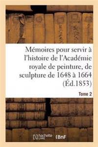 M moires Pour Servir   l'Histoire de l'Acad mie Royale de Peinture Et de Sculpture 1648-1664 Tome 2