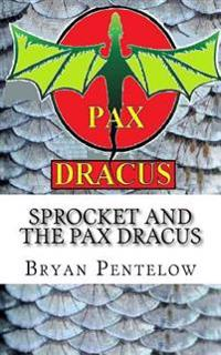 Sprocket and the Pax Dracus: The Sprocket Sagas Book 5