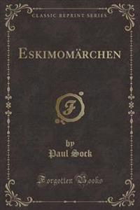 Eskimom�rchen (Classic Reprint)