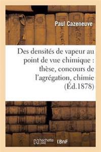 Des Densites de Vapeur Au Point de Vue Chimique: These Presentee Et Soutenue Au Concours