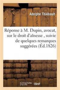 Reponse A M. Dupin, Avocat, Sur Le Droit D'Ainesse, Suivie de Quelques Remarques Suggerees