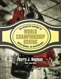 The Definitive History of World Championship Boxing: Super Middle to Heavyweight