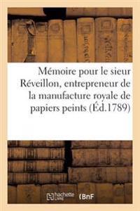 Memoire Pour Le Sieur Reveillon, Entrepreneur de La Manufacture Royale de Papiers Peints,