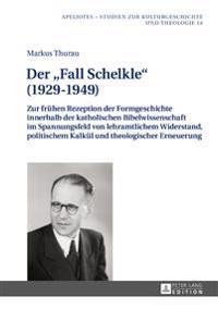 Der «fall Schelkle» (1929-1949): Zur Fruehen Rezeption Der Formgeschichte Innerhalb Der Katholischen Bibelwissenschaft Im Spannungsfeld Von Lehramtlic