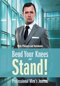 Bend Your Knees and Stand! Professional Men's Journal