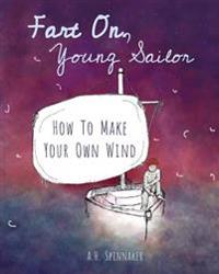 Fart On, Young Sailor: How to Make Your Own Wind