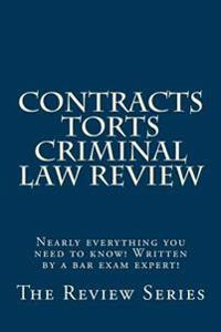 Contracts Torts Criminal Law Review: Nearly Everything You Need to Know! Written by a Bar Exam Expert!