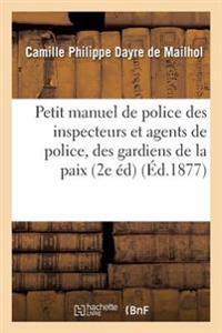Petit Manuel de Police, � l'Usage Des Inspecteurs Et Agents de Police, Des Gardiens de la Paix,