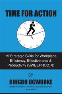 Time for Action: 15 Strategic Skills for Workplace Efficiency, Effectiveness & Productivity (Sweeprod)(R)