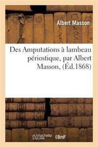 Des Amputations a Lambeau Periostique, Par Albert Masson,