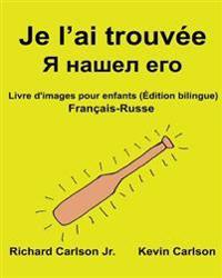 Je L'Ai Trouvee: Livre D'Images Pour Enfants Francais-Russe (Edition Bilingue)