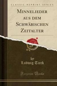 Minnelieder Aus Dem Schwabischen Zeitalter (Classic Reprint)