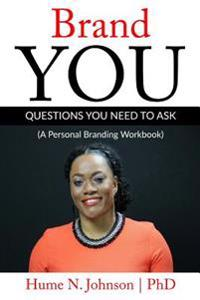 Brand You: Questions You Need to Ask: A Personal Branding Workbook
