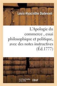 L'Apologie Du Commerce, Essai Philosophique Et Politique, Avec Des Notes Instructives