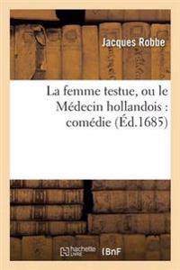 La Femme Testue, Ou Le M�decin Hollandois