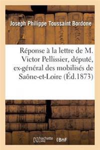 Reponse a la Lettre de M. Victor Pellissier, Depute, Ex-General Des Mobilises de Saone-Et-Loire