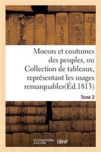 Moeurs Et Coutumes Des Peuples, Ou Collection de Tableaux, Representant Les Usages Tome 2