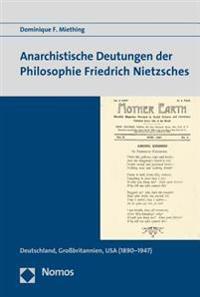 Anarchistische Deutungen Der Philosophie Friedrich Nietzsches: Deutschland, Grossbritannien, USA (1890-1947)