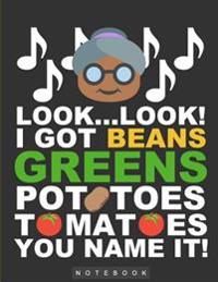 I Got Beans, Greens, Potatoes, Tomatoes, You Name It!: Funny Notebook/Journal, 8.5x11, 100 Pages
