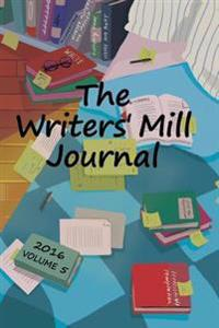 The Writers' Mill Journal: Volume 5 2016