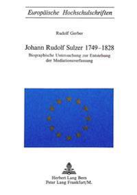 Johann Rudolf Sulzer 1749-1828: Biographische Untersuchung Zur Entstehung Der Mediationsverfassung