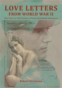 Love letters from world war two - the 1941 to 1945 letters of alan and shei