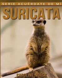 Suricata: Libro de Imagenes Asombrosas y Datos Curiosos Sobre Los Suricata Para Ninos
