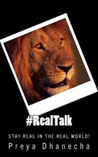 #Realtalk: Stay Real in the Real World!