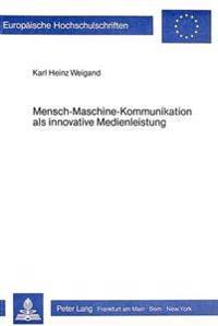 Mensch-Maschine-Kommunikation ALS Innovative Medienleistung: Empirische Untersuchungen Zur Akzeptanz Interaktiver Informationsangebote