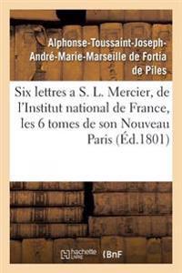 Six Lettres a S. L. Mercier, de l'Institut National de France, Sur Les Six Tomes de Son