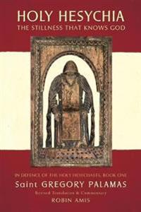 Holy Hesychia: The Stillness That Knows God: In Defence of the Holy Hesychasts