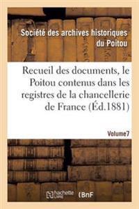 Recueil Des Documents, Le Poitou Contenus Dans Les Registres de la Chancellerie de France Tome 26