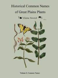 Historical Common Names of Great Plains Plants Volume I