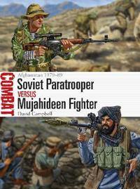 Soviet Paratrooper Vs Mujahideen Fighter: Afghanistan 1979-89