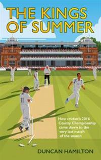 Kings of summer - how crickets 2016 county championship came down to the la
