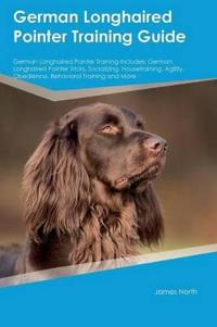 German Longhaired Pointer Training Guide German Longhaired Pointer Training Includes: German Longhaired Pointer Tricks, Socializing, Housetraining, Ag