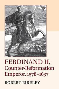 Ferdinand II, Counter-Reformation Emperor, 1578-1637