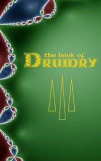 Book of Druidry: Wisdom of the Dragon Kings, Druids, Wizards & the Pheryllt
