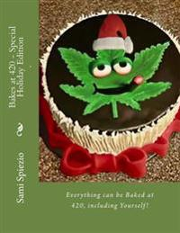 Bakes at 420 - Special Holiday Edition: Everything Can Be Baked at 420, Including Yourself!