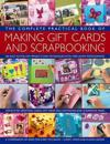 The Complete Practical Book of Making Giftcards and Scrapbooking: 360 Easy-To-Follow Projects and Techniques with 2300 Lavish Photographs, a Compendiu