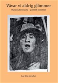 Vävar vi aldrig glömmer : Maria Adlercreutz - politisk konstnär