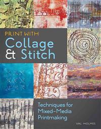 Print with Collage & Stitch: Techniques for Mixed-Media Printmaking